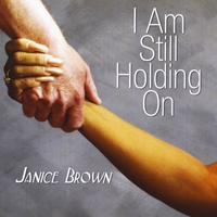 Janice Brown | I Am Still Holding On