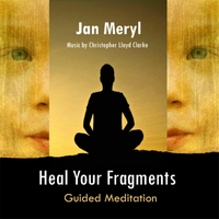 Jan Meryl | Heal Your Fragments Guided Meditation