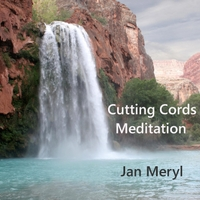 Jan Meryl | Cutting Cords Meditation