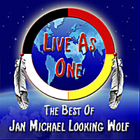 Jan Michael Looking Wolf | Live as One - The Best of Jan Michael Looking Wolf