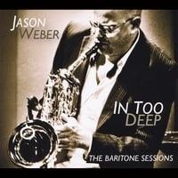 Jason Weber | In Too Deep (The Baritone Sessions)