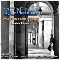 Javier López | La Nochera:  Latin American Music for Guitar