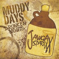 Jawga Sparxxx | Muddy Days Drunken Nights