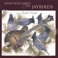 John Reischman and the Jaybirds | Field Guide