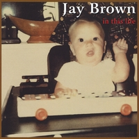 Jay Brown | In This Life