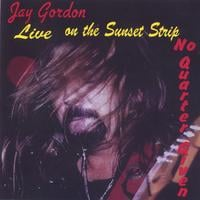 Jay Gordon | Live On The Sunset Strip No Quarter Given