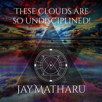 Jay Matharu | These Clouds Are So Undisciplined!