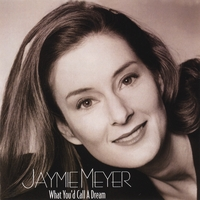 Jaymie Meyer | What You'd Call a Dream
