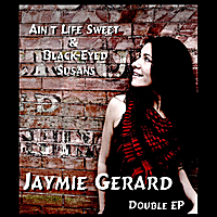 Jaymie Gerard | Ain't Life Sweet & Black-Eyed Susans (Double EP)