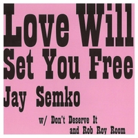 Jay Semko | Love Will Set You Free