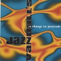 Jazz Vandall's | A Change In Jazzitude