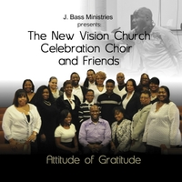 J. Bass | The New Vision Church Celebration Choir and Friends (J. Bass Ministries Presents)