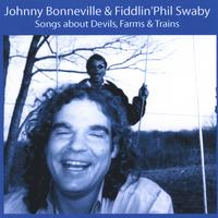 Johnny Bonneville & Fiddlin' Phil Swaby | Songs About Devils, Farms and Trains