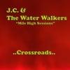 J.C. & The Water Walkers: Crossroads