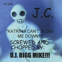 J.C. | Katrina Can't Slow me Down!!-Screwed and Chopped By D.J. Bigg Mike!!