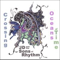 J.D. and the Sons of Rhythm | Crossing Oceans of Time