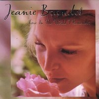 Jeanie Brandes | Love in the World I Remember