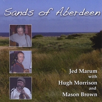 Jed Marum | Sands Of Aberdeen (with Hugh Morrison and Mason Brown)