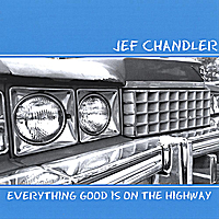 Jef Chandler | Everything Good is on the Highway