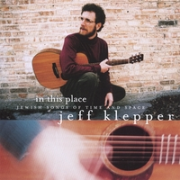Jeff Klepper | In This Place: Jewish Songs of Time and Space