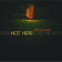 Jeff Arrandale | Not Here for Me
