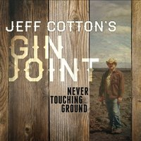 Jeff Cotton's Gin Joint | Never Touching Ground
