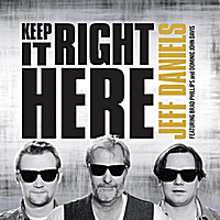 Jeff Daniels | Keep It Right Here (feat. Brad Phillips & Dominic John Davis)