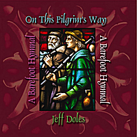 Jeff Doles | On This Pilgrim's Way (A Barefoot Hymnal)