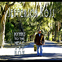 Jefferson Ross | Hymns To the Here and Now