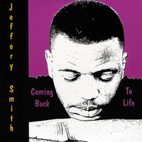 Jeffery Smith | Coming Back To Life