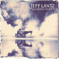Jeff Lantz: Beyond Forever