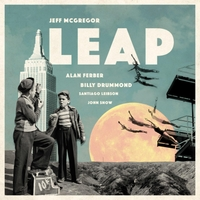 Jeff McGregor | Leap (feat. Alan Ferber, Billy Drummond, John Snow, and Santiago Leibson)