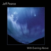 Jeff Pearce | With Evening Above