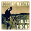 Jeffrey Martin: Build a Home