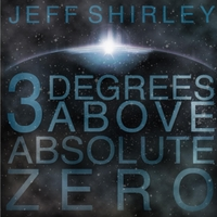 Jeff Shirley: 3 Degrees Above Absolute Zero