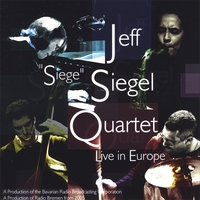 "JEFF ""SIEGE"" SIEGEL: Live in Europe"