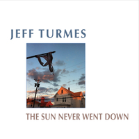 Jeff Turmes | The Sun Never Went Down