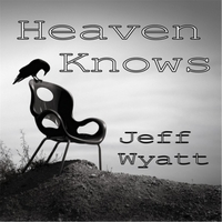 Jeff Wyatt: Heaven Knows
