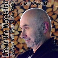 Jeff Wyatt | Life in the Woodshed (Songs of Jeff Wyatt & Mike Reilly)