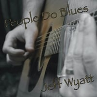 Jeff Wyatt: People Do Blues