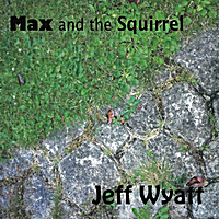 Jeff Wyatt: Max and the Squirrel