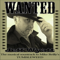 "Jeff Wyatt | Wanted (Soundtrack to Mike Reilly's ""Tumbleweed"")"