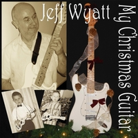 Jeff Wyatt: My Christmas Guitar