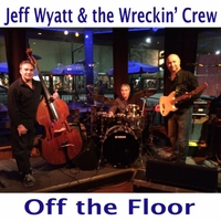 Jeff Wyatt & The Wreckin' Crew | Off the Floor