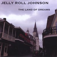 Jelly Roll Johnson | The Land of Dreams
