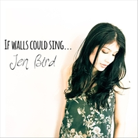Jen Bird | If Walls Could Sing...