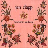 JEN CLAPP: Lonesome Sunbeam
