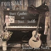 Jennifer Jean Smith | Your Guitar or Your Saddle