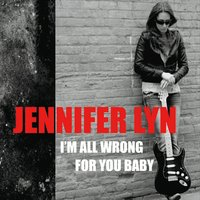 Jennifer Lyn | I'm All Wrong for You Baby