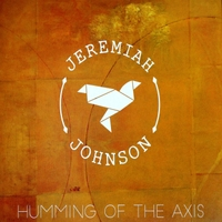 Jeremiah Johnson | Humming of the Axis